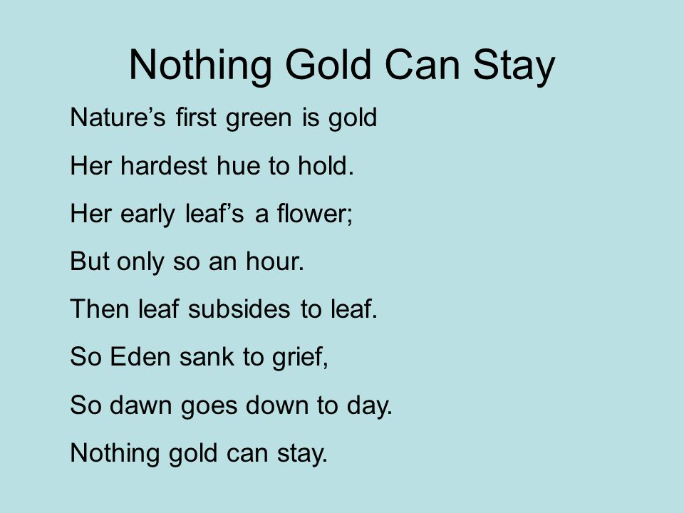 Nothing Gold Can Stay Nature's first green is gold