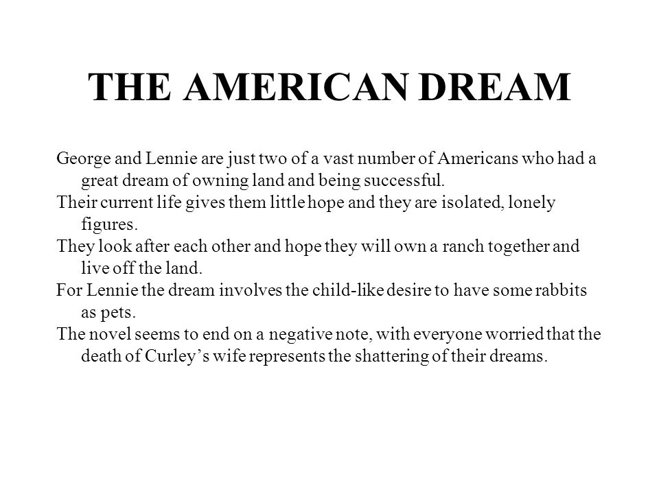 THE AMERICAN DREAM George and Lennie are just two of a vast number of Americans who had a great dream of owning land and being successful.
