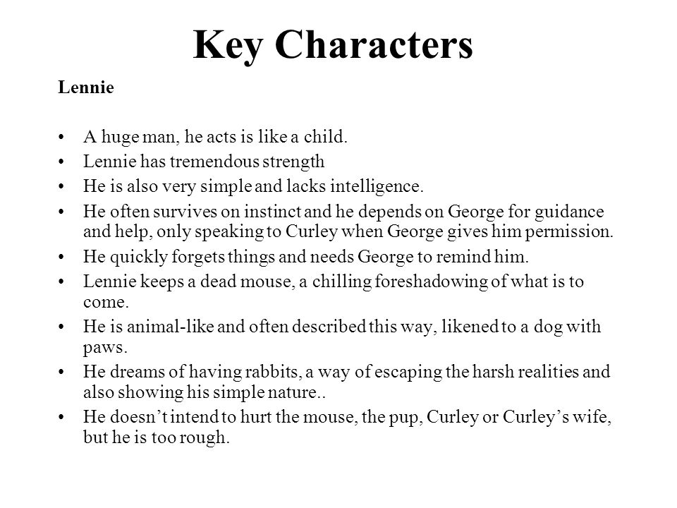 Key Characters Lennie A huge man, he acts is like a child.