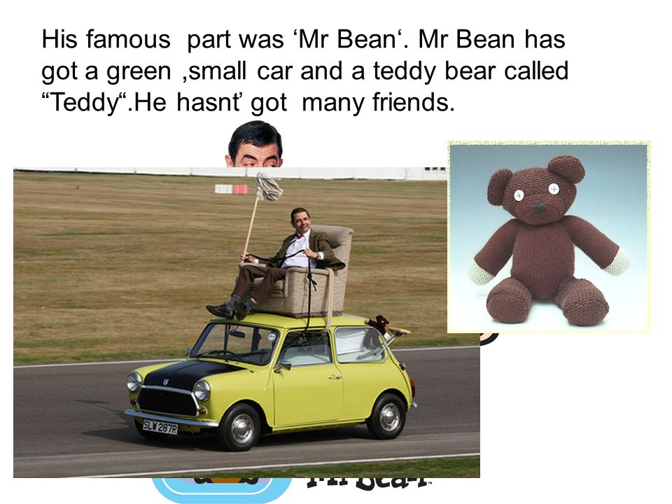 His famous part was 'Mr Bean'