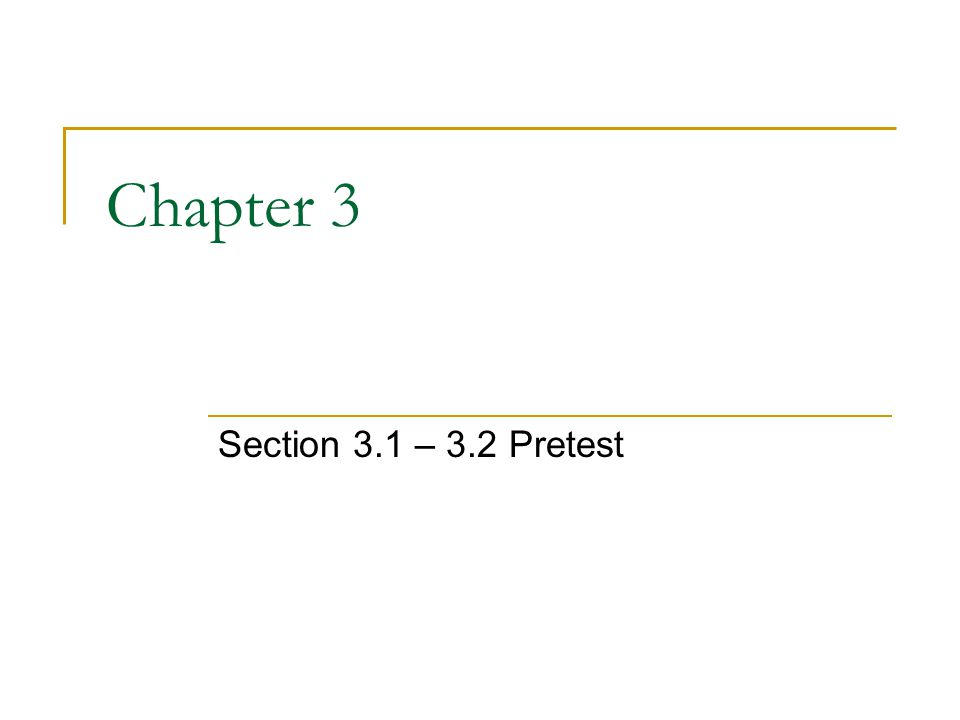 Chapter 3 Section 3.1 – 3.2 Pretest