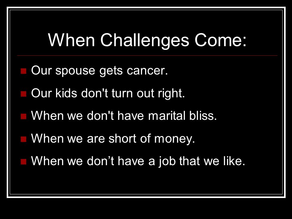 When Challenges Come: Our spouse gets cancer.