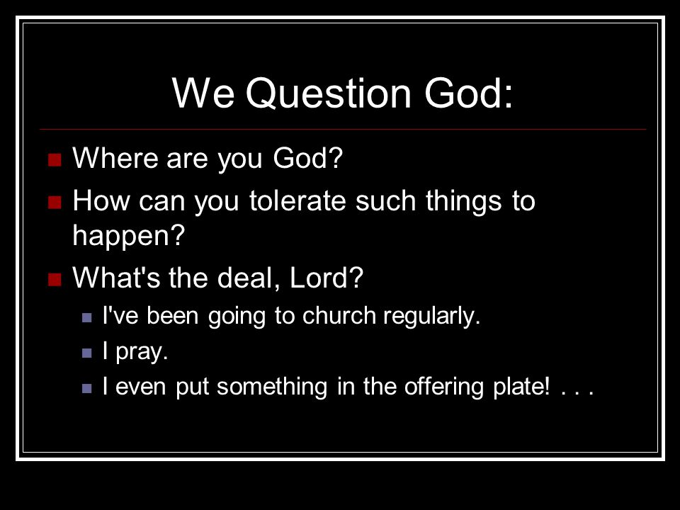We Question God: Where are you God