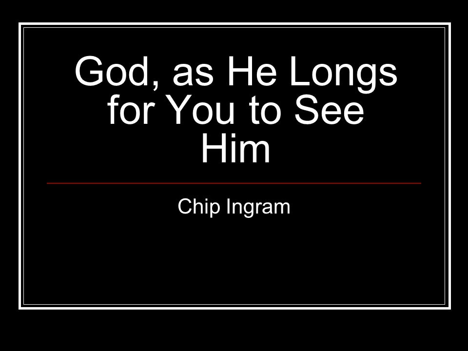 God, as He Longs for You to See Him