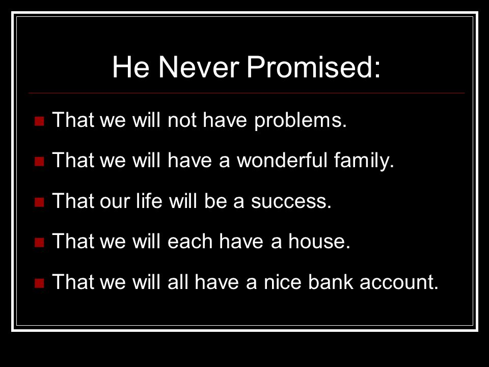 He Never Promised: That we will not have problems.