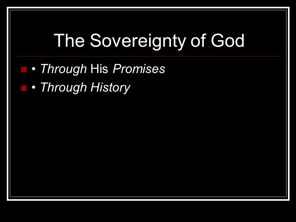 The Sovereignty of God • Through His Promises • Through History