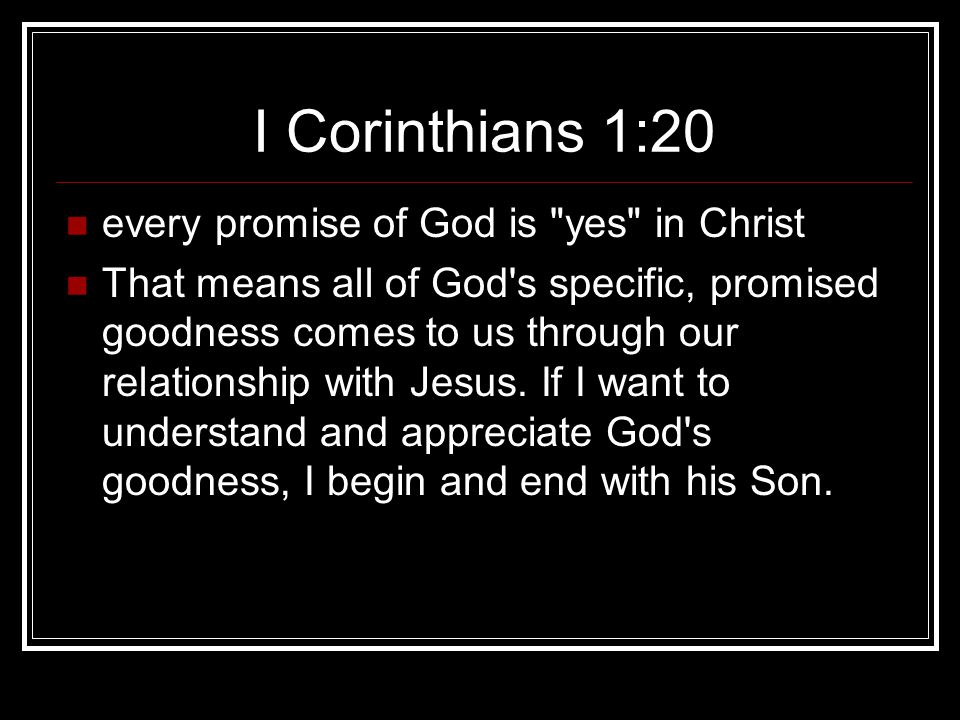 I Corinthians 1:20 every promise of God is yes in Christ