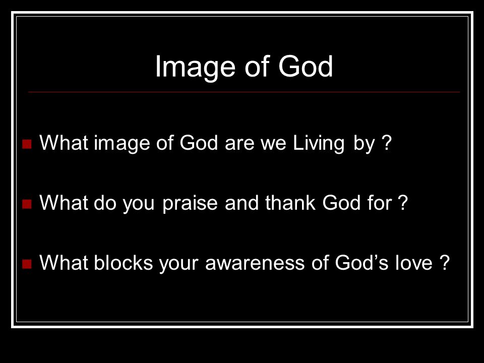 Image of God What image of God are we Living by