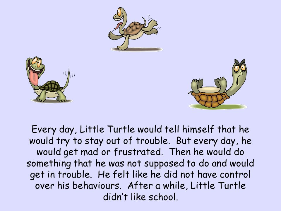Every day, Little Turtle would tell himself that he would try to stay out of trouble.
