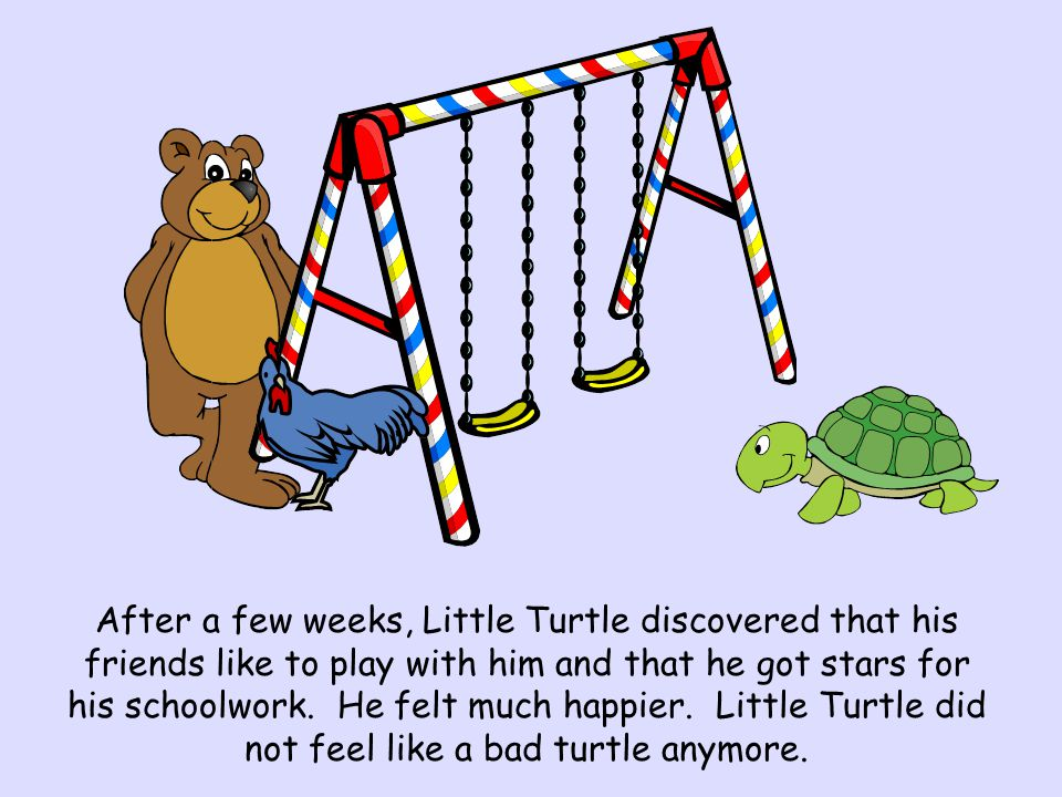 After a few weeks, Little Turtle discovered that his friends like to play with him and that he got stars for his schoolwork.