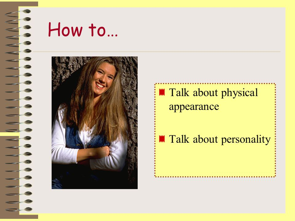 How to… Talk about physical appearance Talk about personality