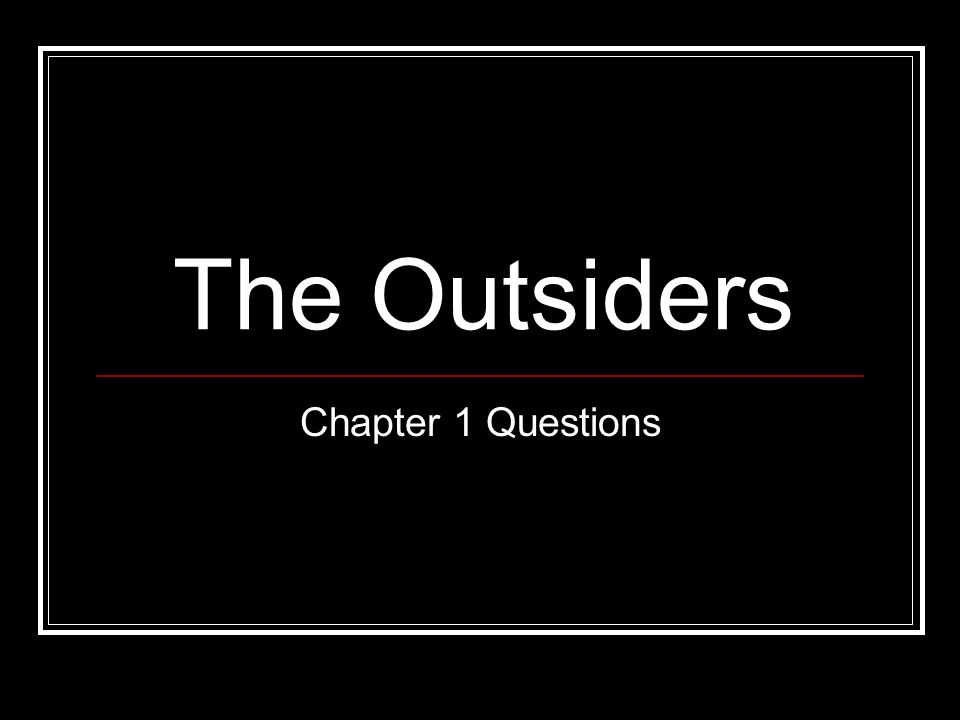 The Outsiders Chapter 1 Questions