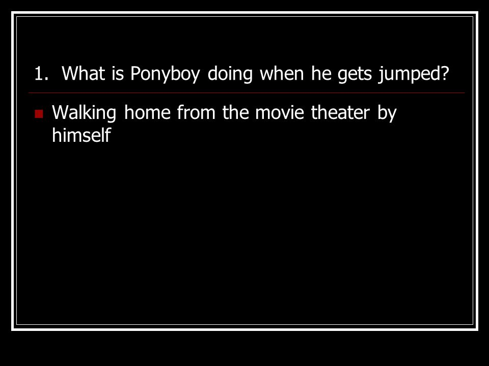 1. What is Ponyboy doing when he gets jumped