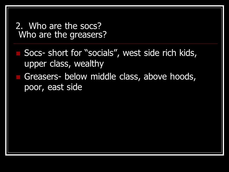 2. Who are the socs Who are the greasers