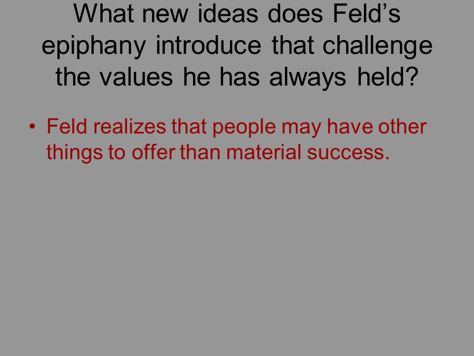 What new ideas does Feld's epiphany introduce that challenge the values he has always held
