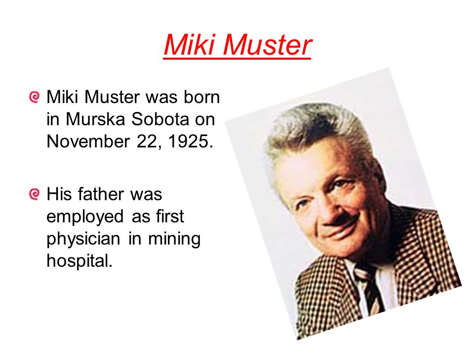 Miki Muster Miki Muster was born in Murska Sobota on November 22, 1925.
