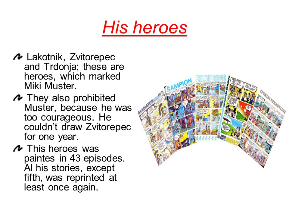 His heroes Lakotnik, Zvitorepec and Trdonja; these are heroes, which marked Miki Muster.