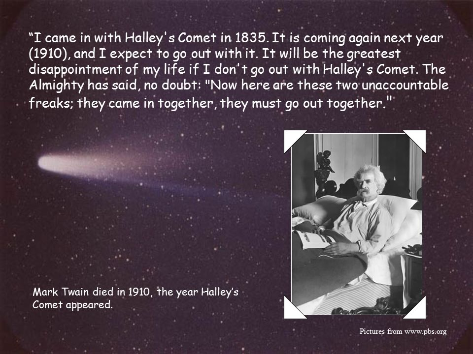 I came in with Halley s Comet in 1835