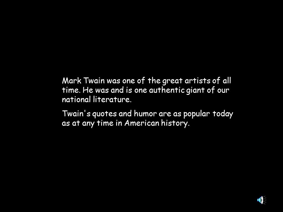 Mark Twain was one of the great artists of all time