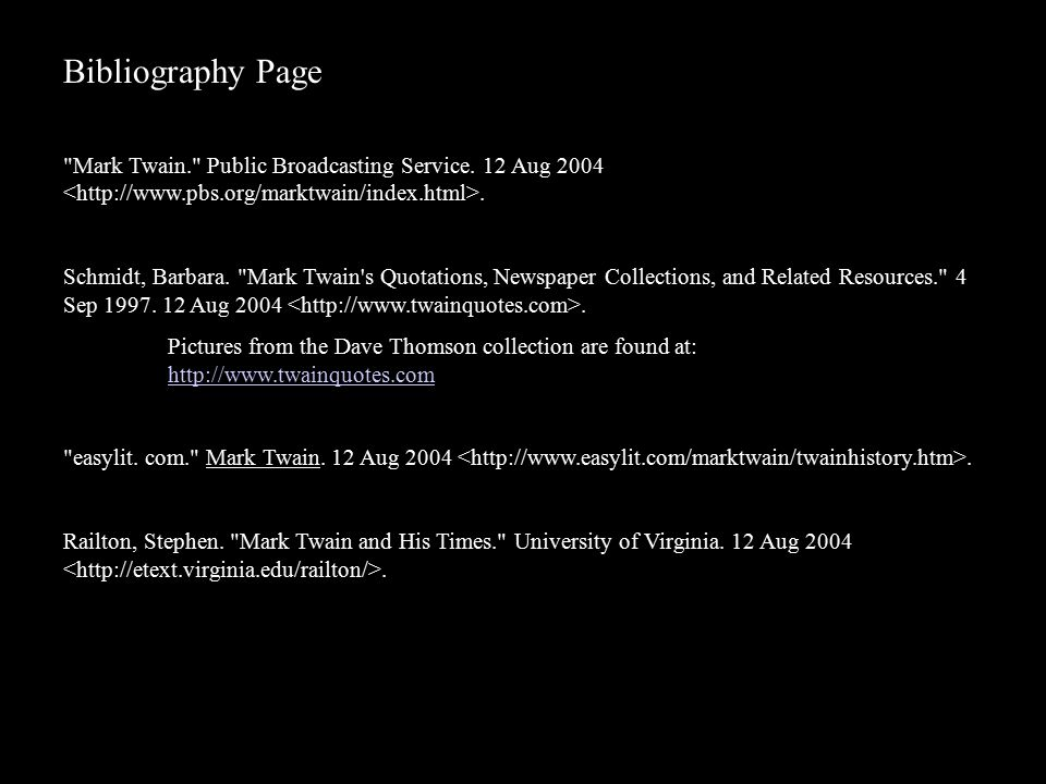 Bibliography Page Mark Twain. Public Broadcasting Service. 12 Aug 2004 <http://www.pbs.org/marktwain/index.html>.