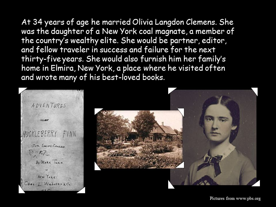 At 34 years of age he married Olivia Langdon Clemens