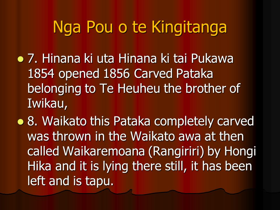 Nga Pou o te Kingitanga 7. Hinana ki uta Hinana ki tai Pukawa 1854 opened 1856 Carved Pataka belonging to Te Heuheu the brother of Iwikau,