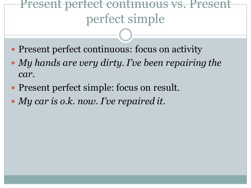 Present perfect continuous vs. Present perfect simple