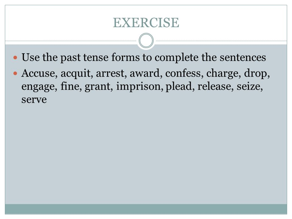 EXERCISE Use the past tense forms to complete the sentences