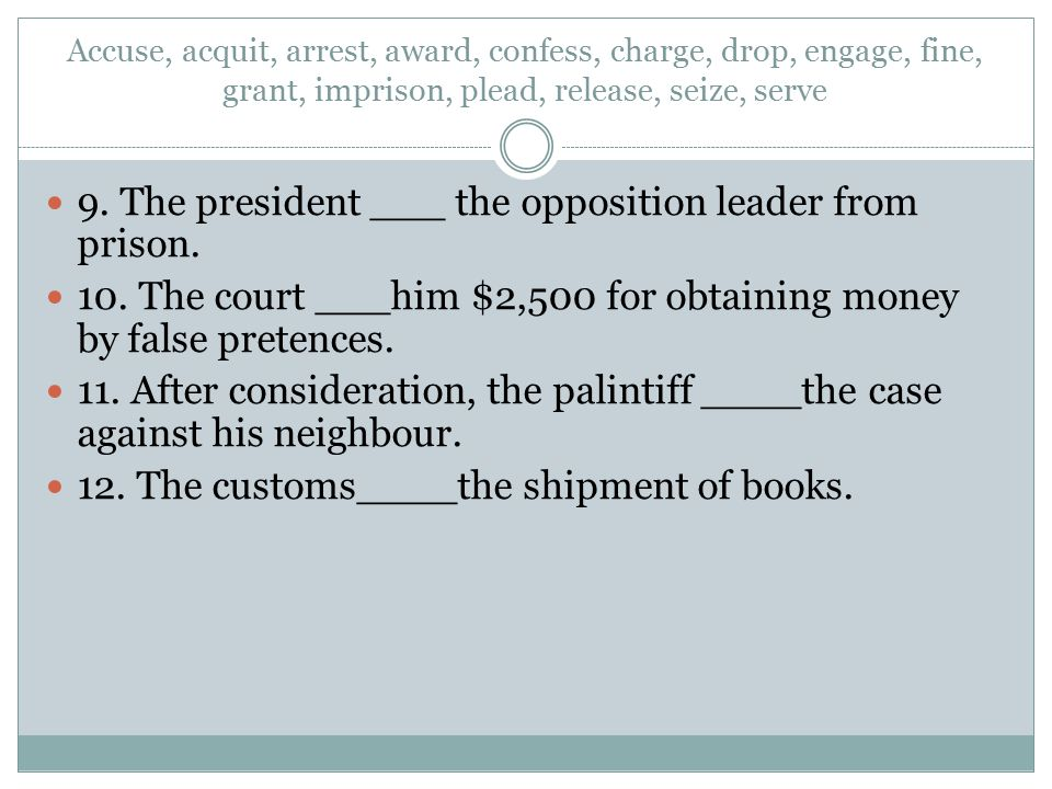 9. The president ___ the opposition leader from prison.