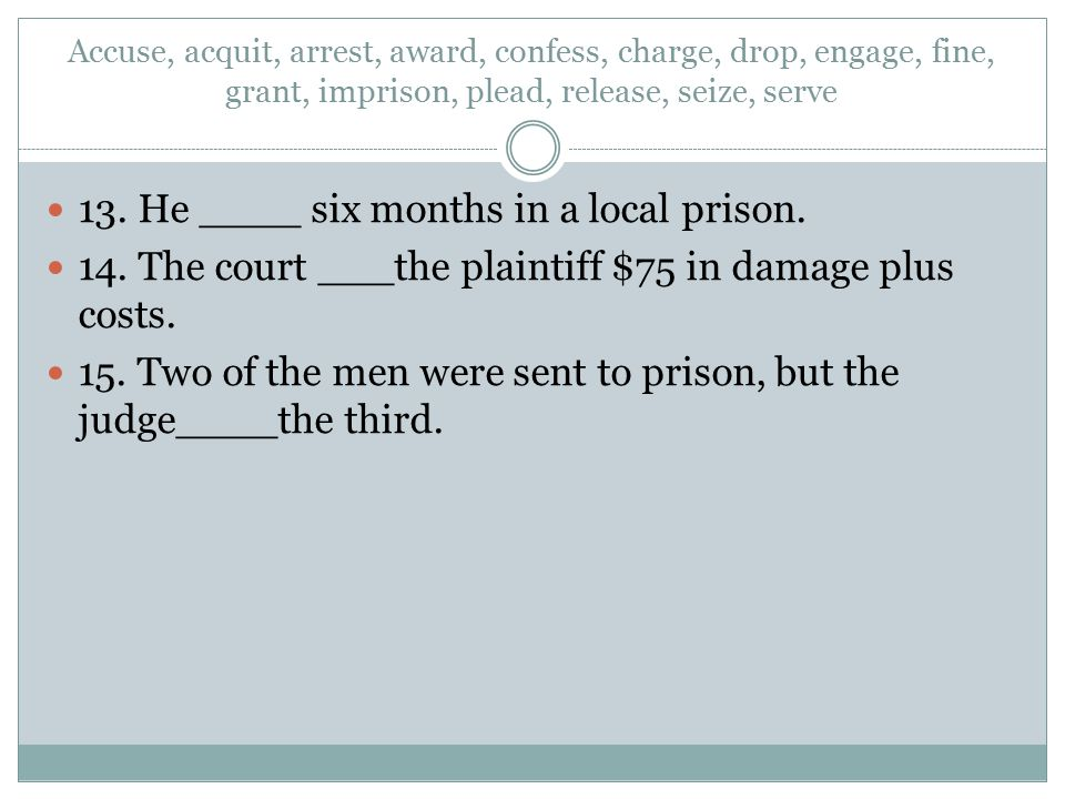 13. He ____ six months in a local prison.