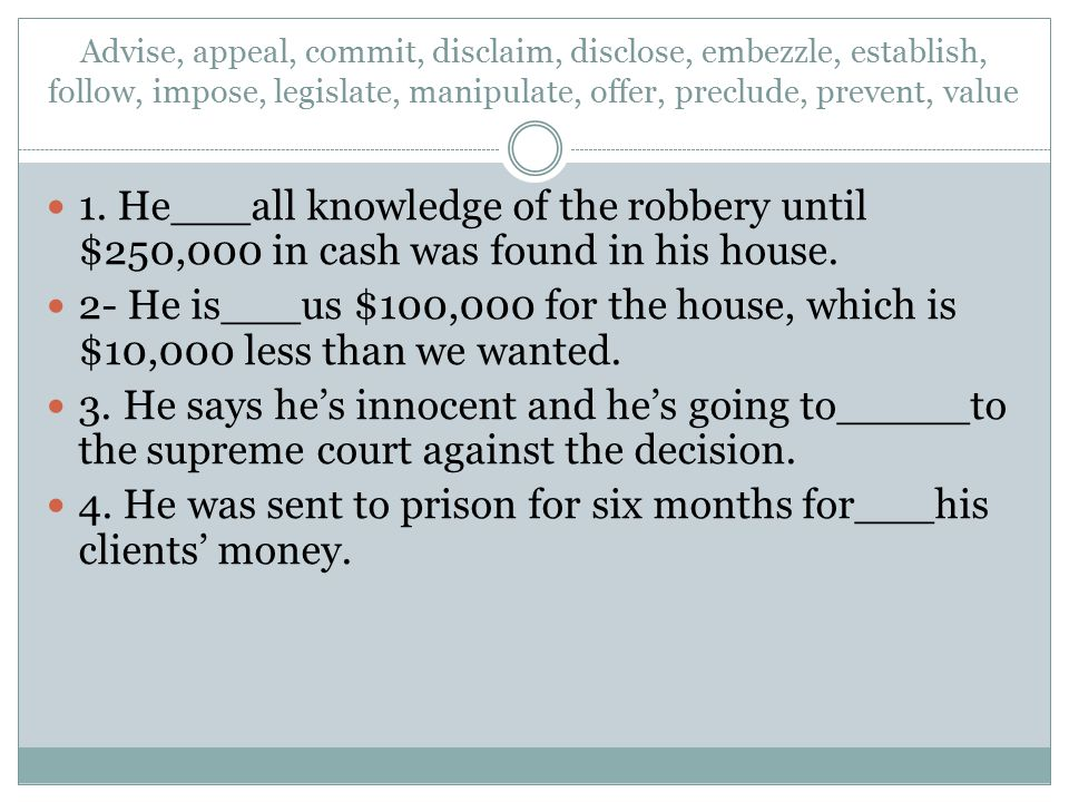 4. He was sent to prison for six months for___his clients' money.