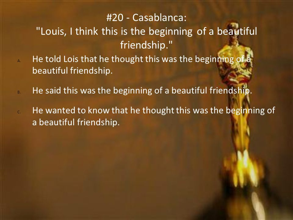 1010 #20 - Casablanca: Louis, I think this is the beginning of a beautiful friendship.