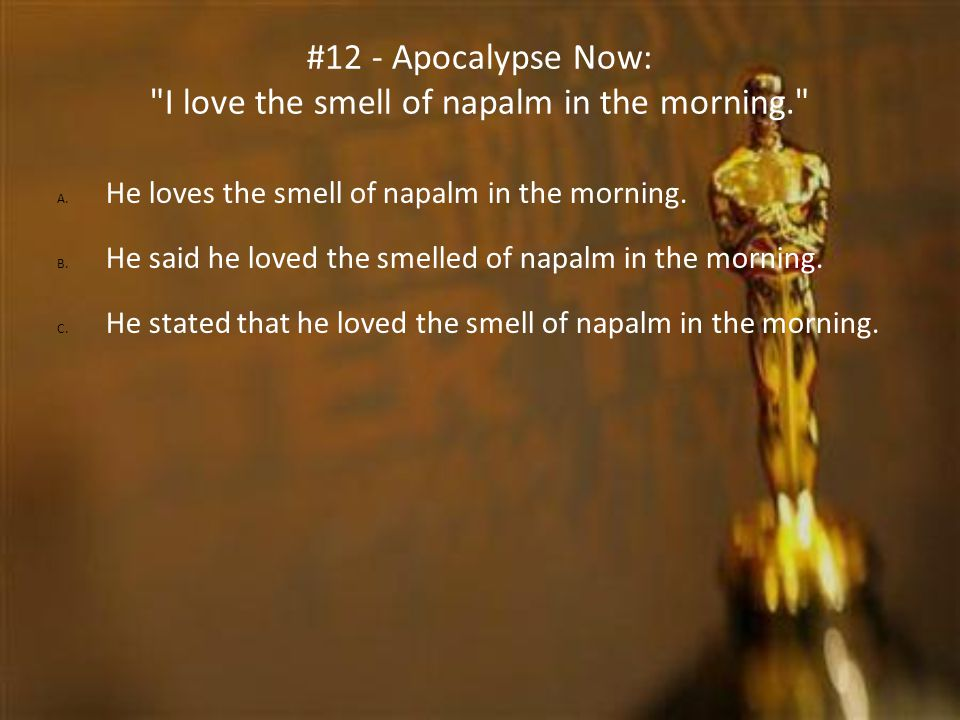 #12 - Apocalypse Now: I love the smell of napalm in the morning.