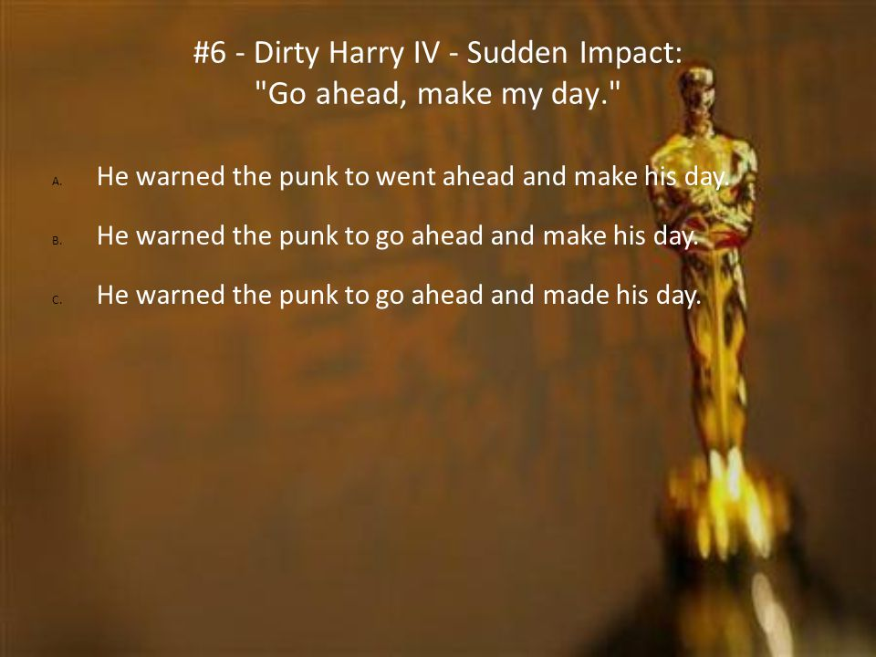 #6 - Dirty Harry IV - Sudden Impact: Go ahead, make my day.