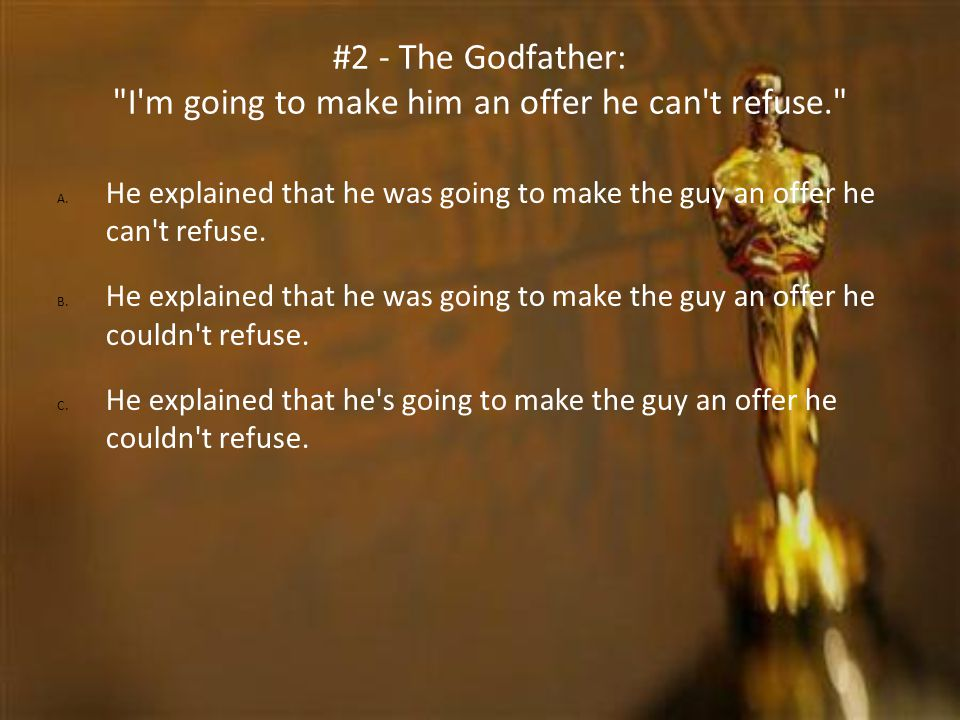 #2 - The Godfather: I m going to make him an offer he can t refuse.