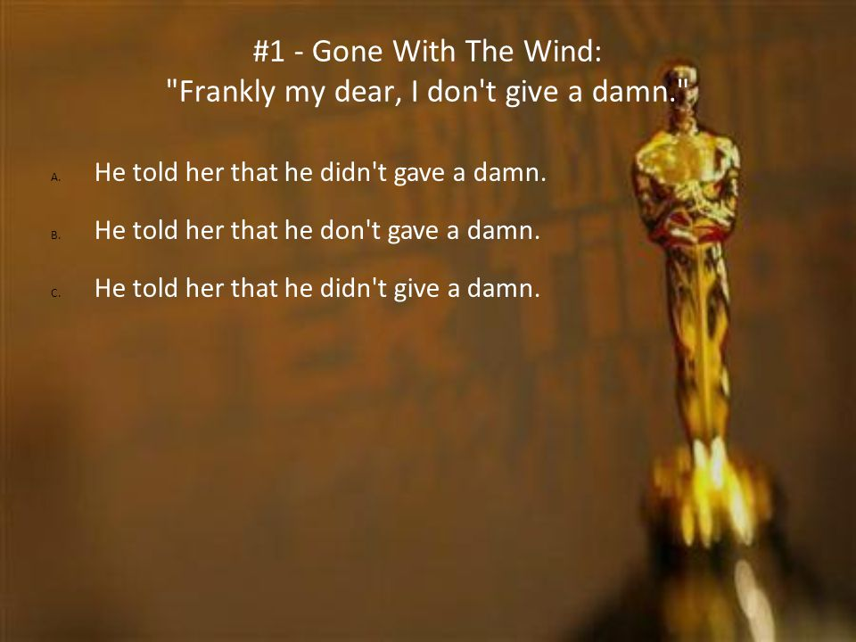 #1 - Gone With The Wind: Frankly my dear, I don t give a damn.