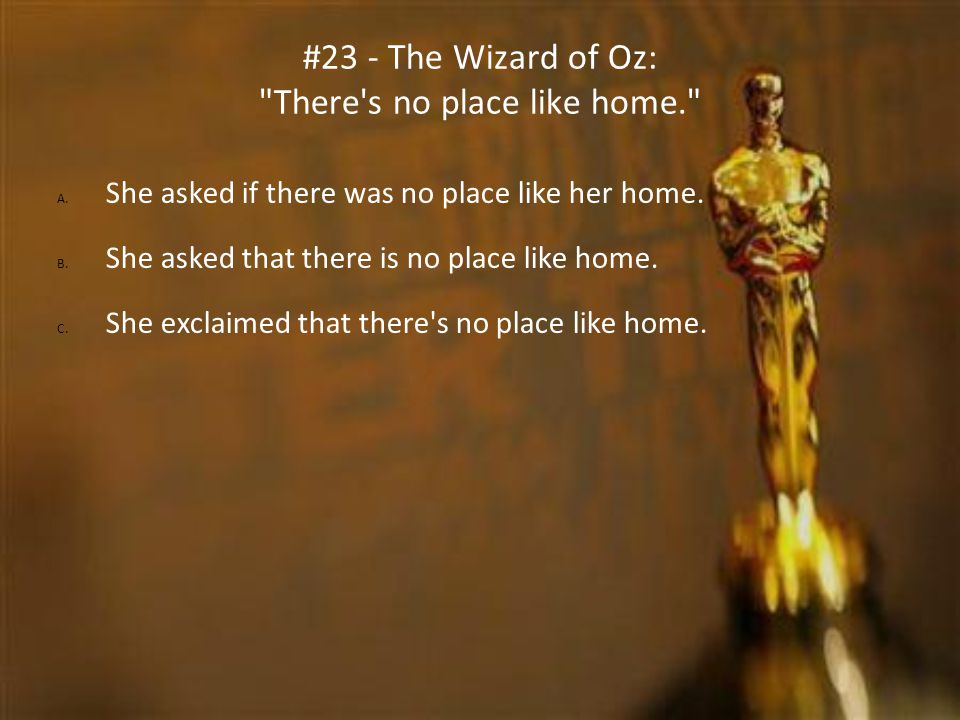 #23 - The Wizard of Oz: There s no place like home.