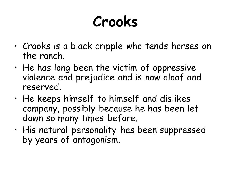 Crooks Crooks is a black cripple who tends horses on the ranch.