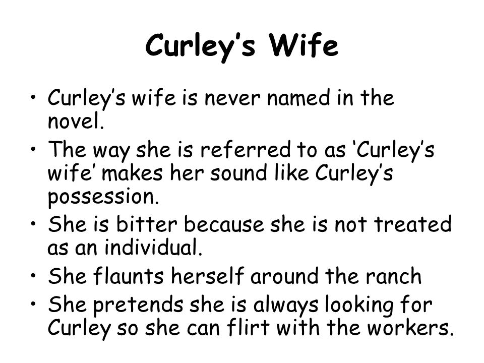 Curley's Wife Curley's wife is never named in the novel.