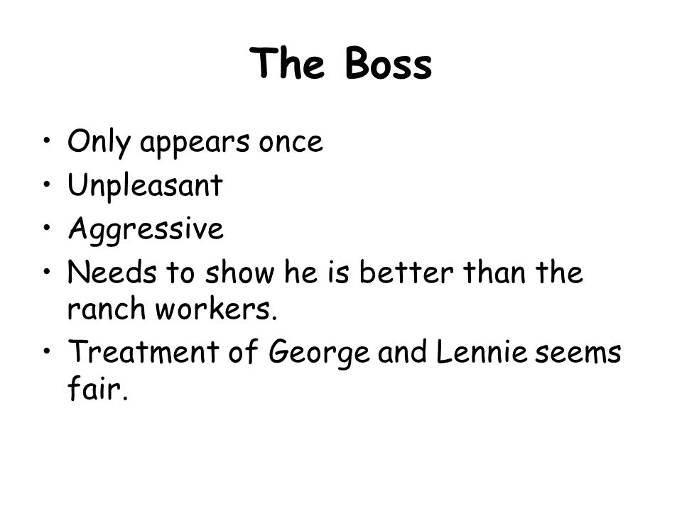 The Boss Only appears once Unpleasant Aggressive
