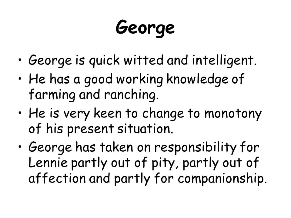 George George is quick witted and intelligent.