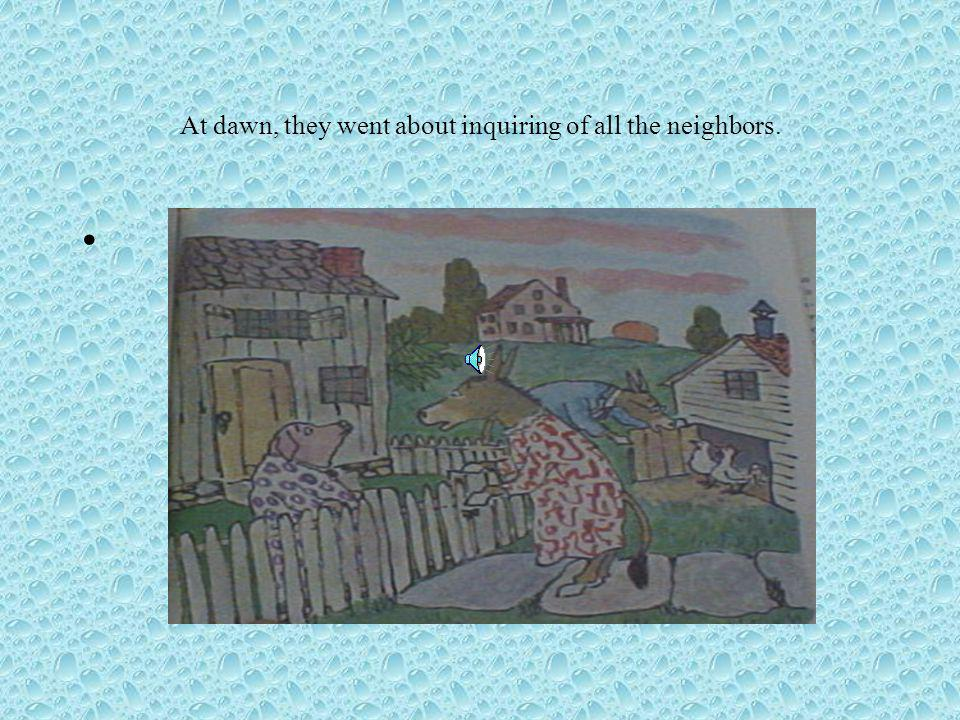 At dawn, they went about inquiring of all the neighbors.