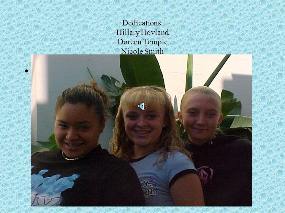 Dedications: Hillary Hovland Doreen Temple Nicole Smith