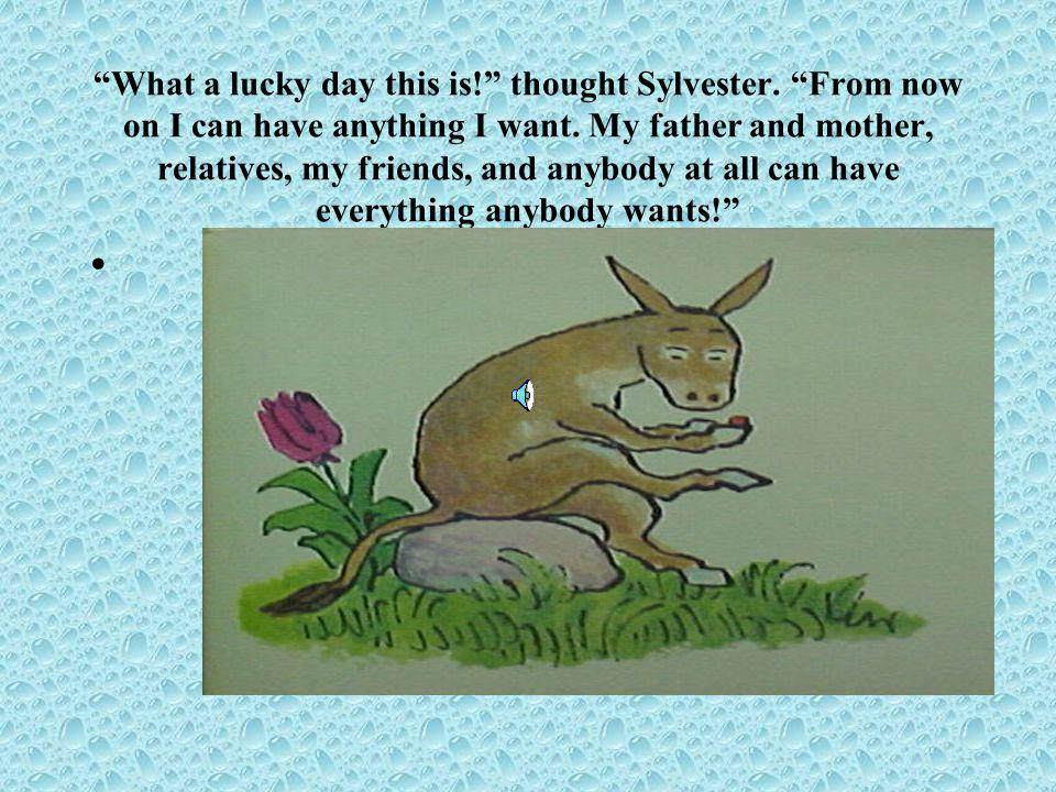 What a lucky day this is. thought Sylvester