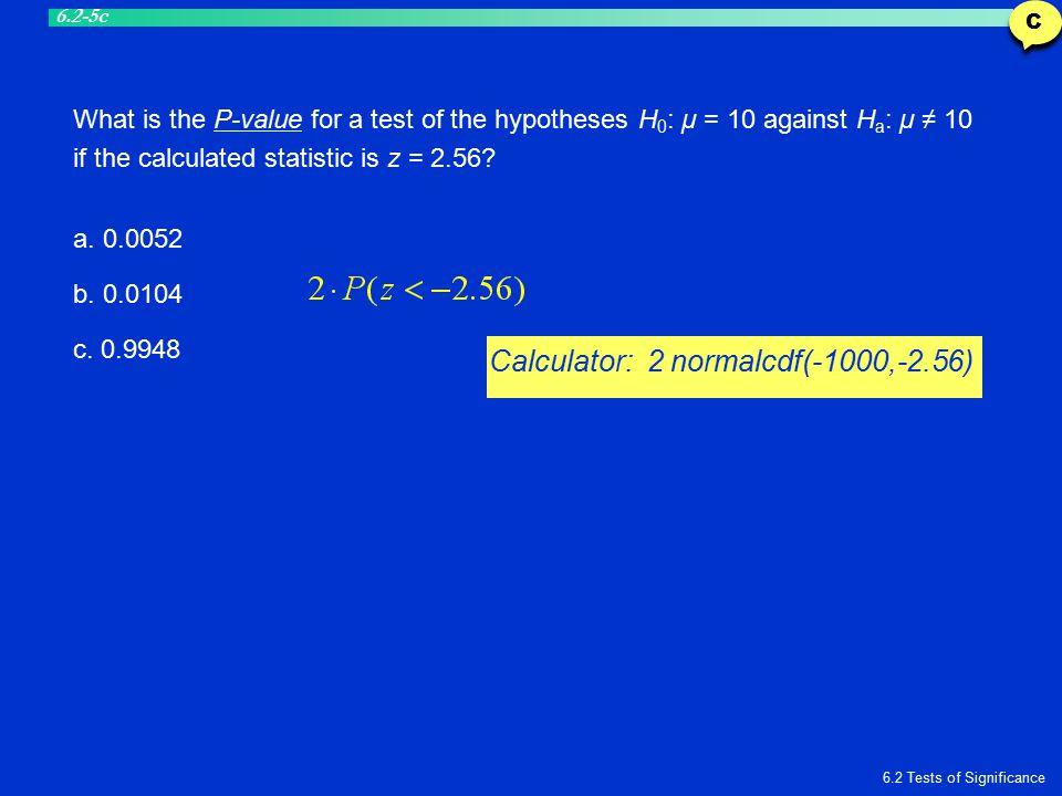 Calculator: 2 normalcdf(-1000,-2.56)
