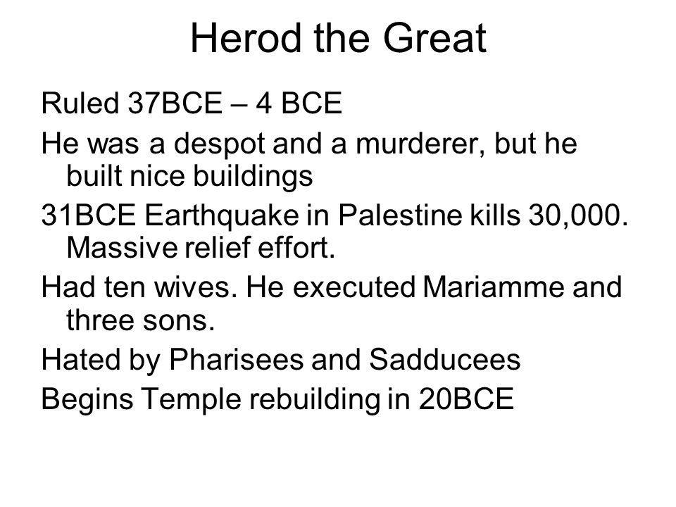 Herod the Great Ruled 37BCE – 4 BCE
