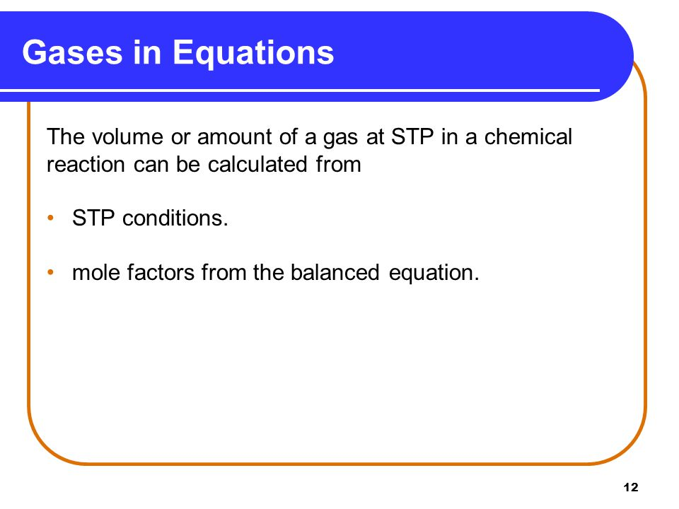 Gases in Equations The volume or amount of a gas at STP in a chemical