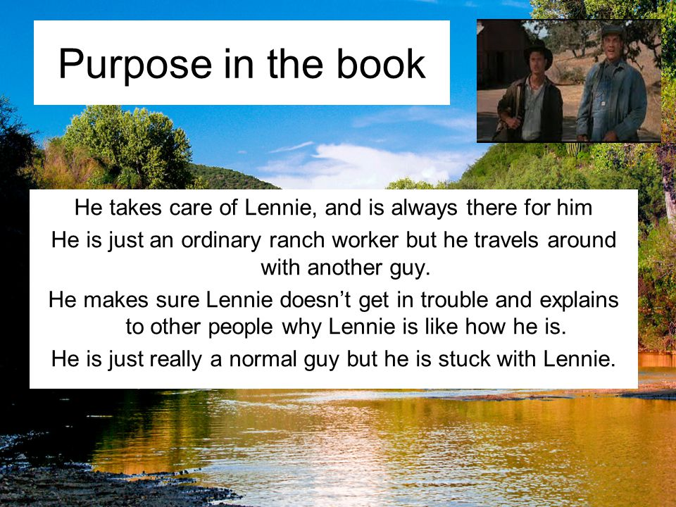 Purpose in the book He takes care of Lennie, and is always there for him.