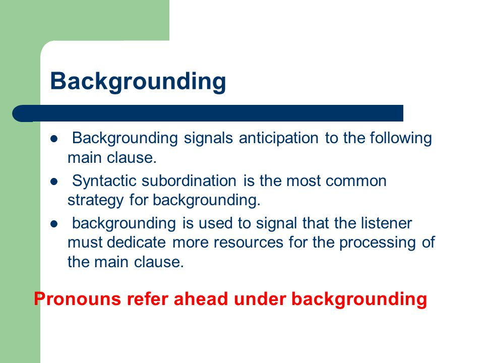 Backgrounding Pronouns refer ahead under backgrounding