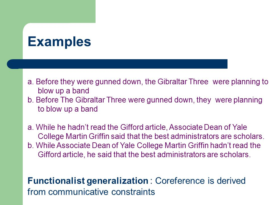 Examples a. Before they were gunned down, the Gibraltar Three were planning to blow up a band.